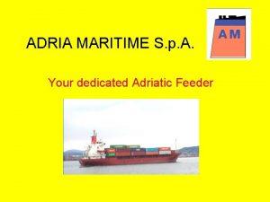 ADRIA MARITIME S p A Your dedicated Adriatic