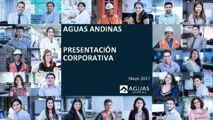 AGUAS ANDINAS PRESENTACIN CORPORATIVA Mayo 2017 1 AGUAS