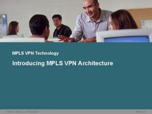 MPLS VPN Technology Introducing MPLS VPN Architecture 2006