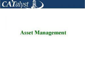 Asset Management Overview Overview of Asset Management at