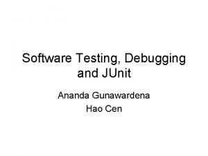 Software Testing Debugging and JUnit Ananda Gunawardena Hao
