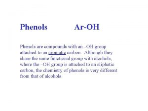 Phenols ArOH Phenols are compounds with an OH