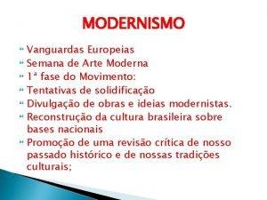MODERNISMO Vanguardas Europeias Semana de Arte Moderna 1