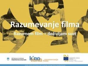Razumevanje filma Razumem film doivljam svet POUDARKI FILMSKEGA