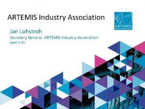 ARTEMIS Industry Association Jan Lohstroh Secretary General ARTEMIS