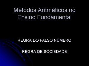 Mtodos Aritmticos no Ensino Fundamental REGRA DO FALSO