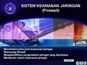 SISTEM KEAMANAN JARINGAN Firewall Menentukan jenis keamanan jaringan