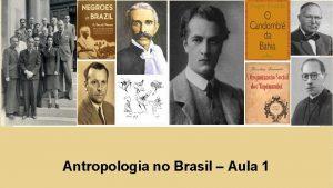 Antropologia no Brasil Aula 1 Proposta geral e
