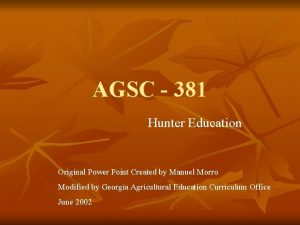 AGSC 381 Hunter Education Original Power Point Created