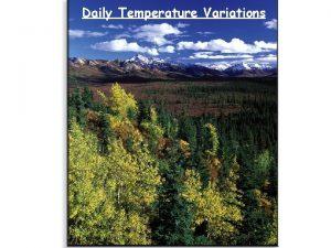 Daily Temperature Variations RECAP Seasonal variations on the