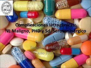 Complicaciones Iatrognicas NL Maligno PHD y Sd Serotoninrgico
