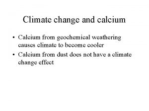 Climate change and calcium Calcium from geochemical weathering