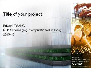 Title of your project Edward TSANG MSc Scheme