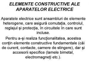 ELEMENTE CONSTRUCTIVE ALE APARATELOR ELECTRICE Aparatele electrice sunt