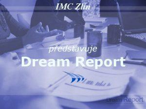 IMC Zln pedstavuje Dream Report Dream Report je