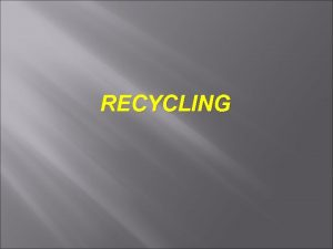 RECYCLING RECYCLE Recycle of solid waste is reduce