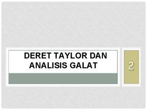 DERET TAYLOR DAN ANALISIS GALAT 2 DERET TAYLOR
