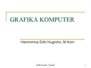 GRAFIKA KOMPUTER Hieronimus Edhi Nugroho M Kom Grafika
