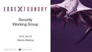 Security Working Group 2018 Jan 03 Weekly Meeting