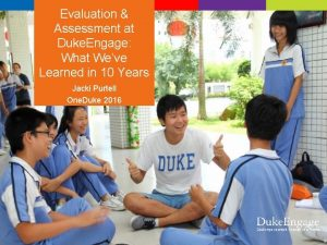 Evaluation Assessment at Duke Engage What Weve Learned
