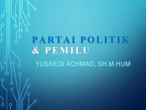 PARTAI POLITIK PEMILU YUSNEDI ACHMAD SH M HUM