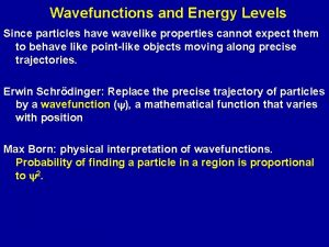 Wavefunctions and Energy Levels Since particles have wavelike