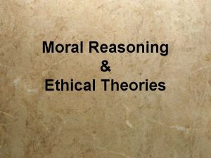 Moral Reasoning Ethical Theories What is Ethics The