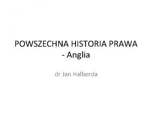 POWSZECHNA HISTORIA PRAWA Anglia dr Jan Halberda Ciemne