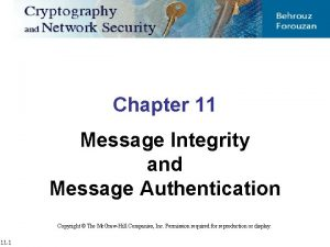 Chapter 11 Message Integrity and Message Authentication Copyright