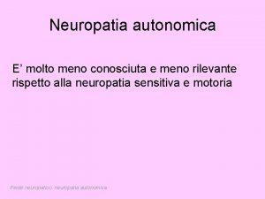 Neuropatia autonomica E molto meno conosciuta e meno