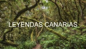 LEYENDAS CANARIAS Segn cuenta la leyenda hace mucho
