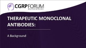THERAPEUTIC MONOCLONAL ANTIBODIES A Background What are monoclonal