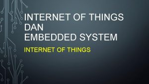 INTERNET OF THINGS DAN EMBEDDED SYSTEM INTERNET OF