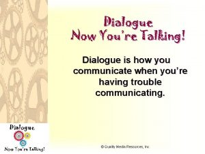 Dialogue Now Youre Talking Dialogue is how you