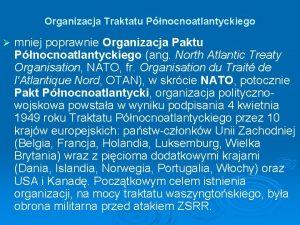 Organizacja Traktatu Pnocnoatlantyckiego mniej poprawnie Organizacja Paktu Pnocnoatlantyckiego