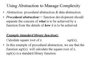 Using Abstraction to Manage Complexity Abstraction procedural abstraction