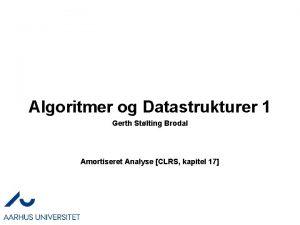 Algoritmer og Datastrukturer 1 Gerth Stlting Brodal Amortiseret