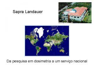 Sapra Landauer Da pesquisa em dosimetria a um