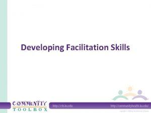 Developing Facilitation Skills Developing Facilitation Skills We use