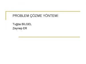 PROBLEM ZME YNTEM Tuba BLGEL Zeynep ER PROBLEM