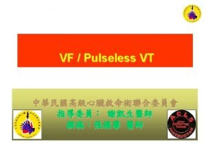 ACLS 4 Pulseless Ventricular Fibrillation pulseless Ventricular Tachycardia