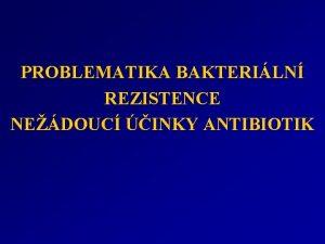 PROBLEMATIKA BAKTERILN REZISTENCE NEDOUC INKY ANTIBIOTIK Aplikace antibiotik