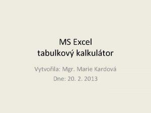 MS Excel tabulkov kalkultor Vytvoila Mgr Marie Kardov