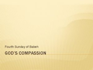 Fourth Sunday of Babeh GODS COMPASSION GODS COMPASSION