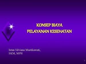 KONSEP BIAYA PELAYANAN KESEHATAN Intan Silviana Mustikawati SKM