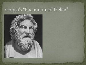 Gorgias Encomium of Helen Gorgias Encomium of Helen