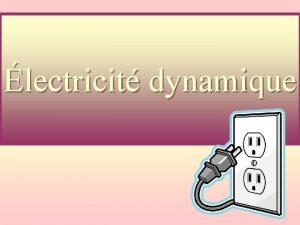 lectricit dynamique Llectricit dynamique Courant lectrique http www