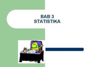 BAB 3 STATISTIKA Statistika sebuah cabang dari matematika