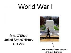 World War I Mrs OShea United States History