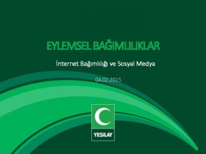 EYLEMSEL BAIMLILIKLAR nternet Bamll ve Sosyal Medya 04